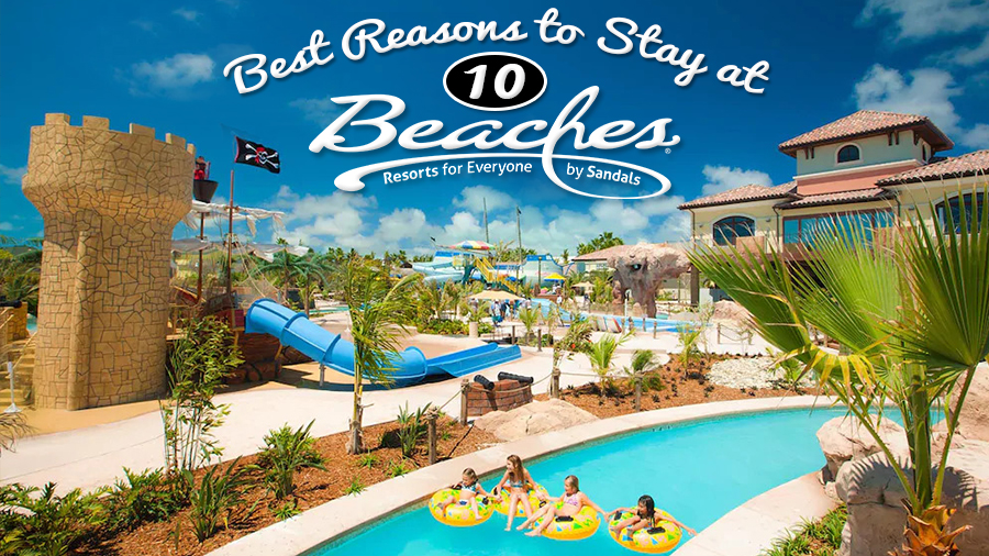 top 10 best reasons to stay at beaches resorts all inclusive Caribbean family vacation