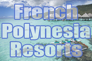 french polynesia islands resorts pacific vacation