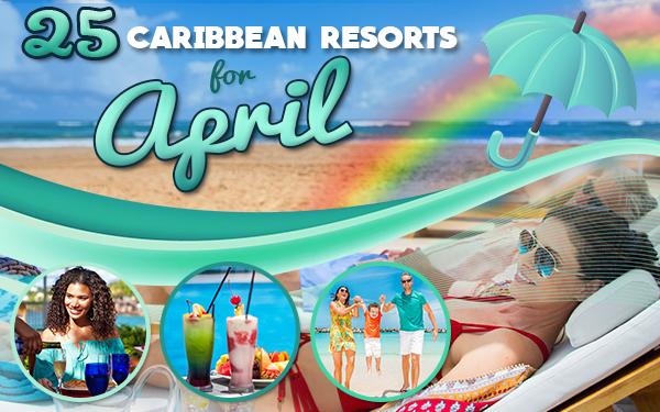 best caribbean resorts for april travel tips