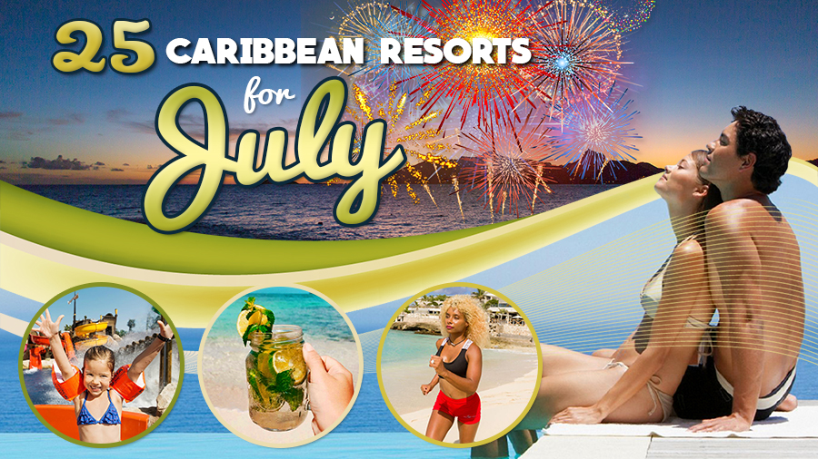 caribbean resorts for july travel tips tourism