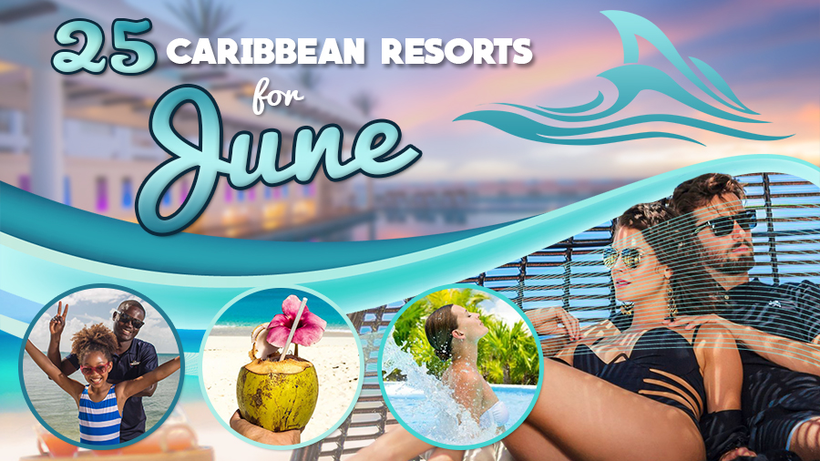best caribbean resorts for june vacation ideas