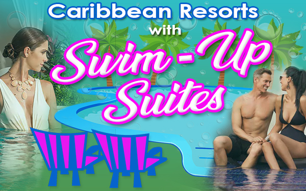top caribbean resorts with swim-up suites travel couples families