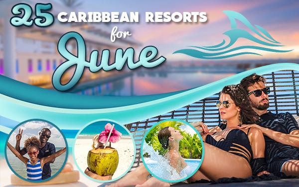 best caribbean resorts for june travel tips