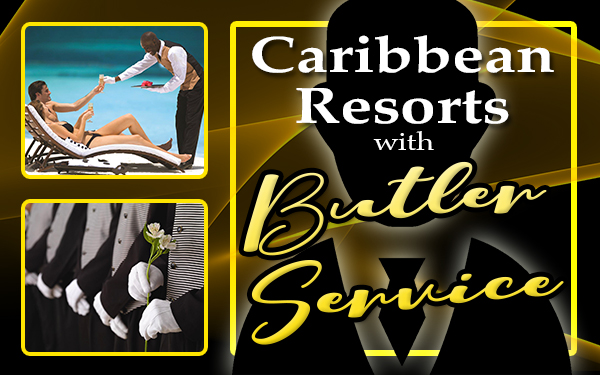 best caribbean resorts with butler service all inclusive travel tips