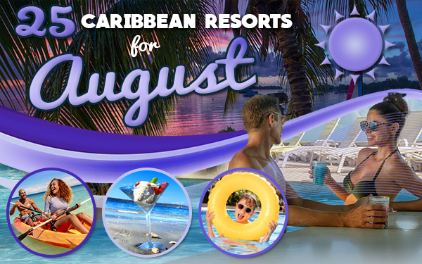 top caribbean resorts for august vacation ideas