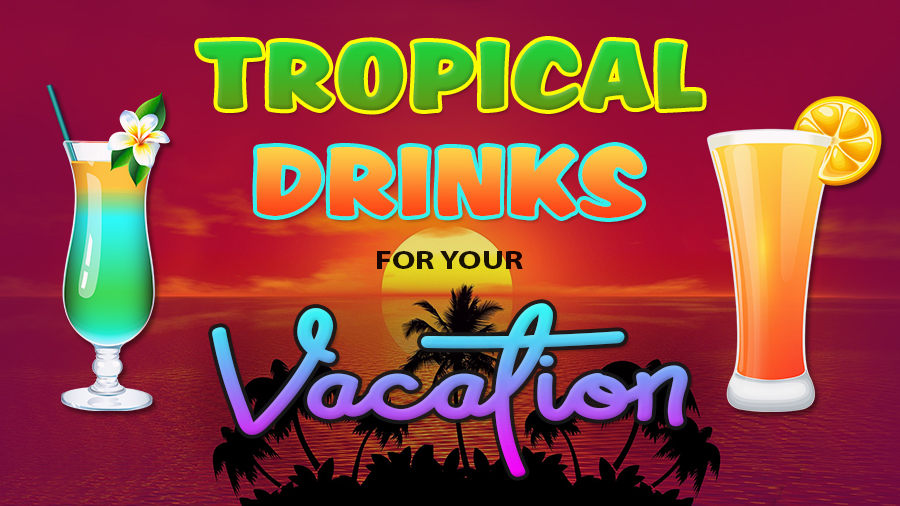 tropical drinks for your vacation ideas
