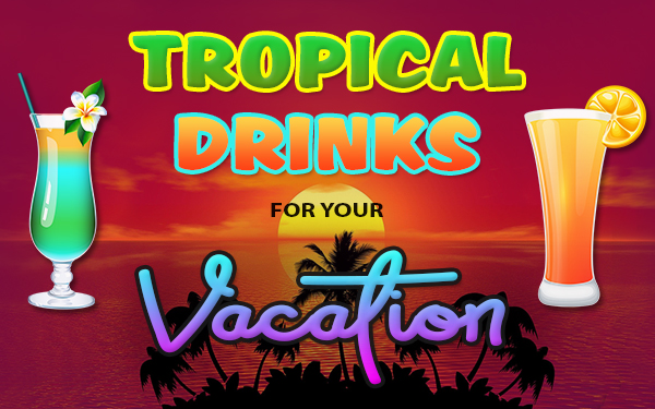 tropical drinks for your vacation tips
