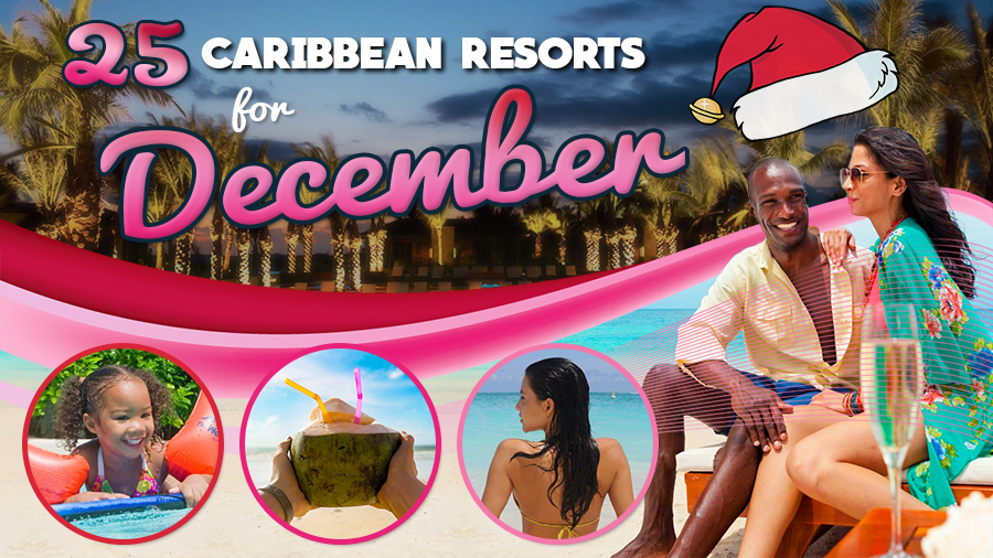 best caribbean resorts for december all inclusive vacation ideas