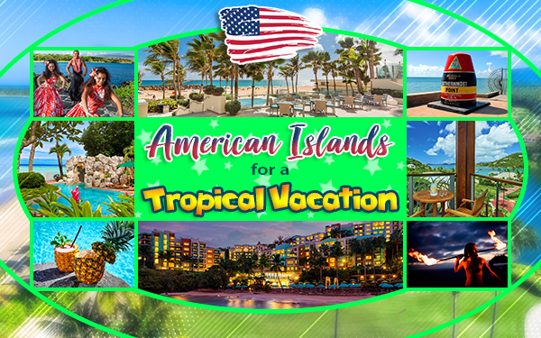 best american islands for a tropical vacation us travel tourism tips us beach getaway ideas